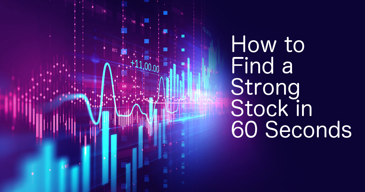 How to Find a Strong Stock in 60 Seconds